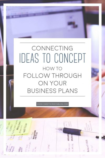 Connecting Ideas to Concept - How to Follow Through on Your Business Plans