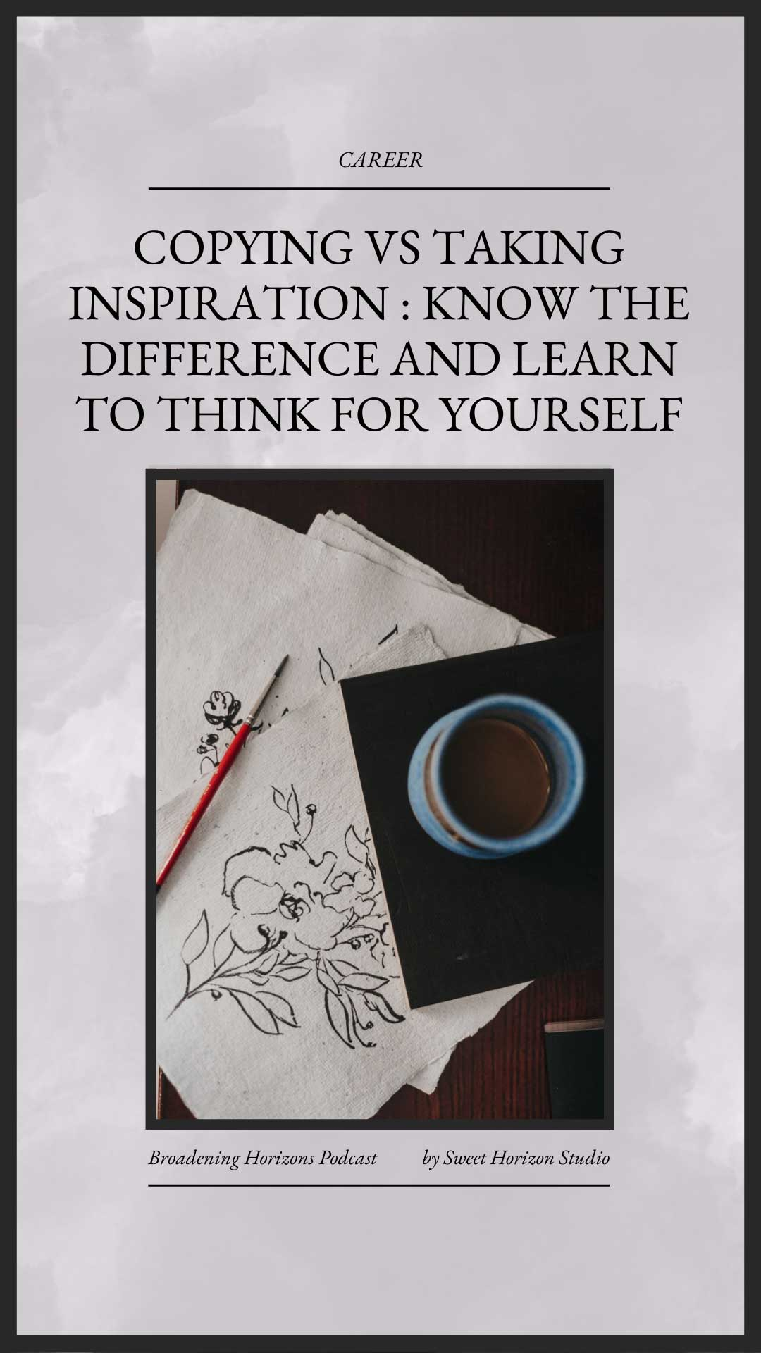 Copying vs Taking Inspiration : Know the Difference and Learn to Think for Yourself from www.sweethorizonblog.com