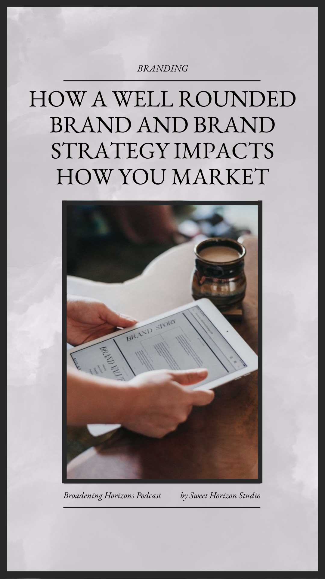 How a Well Rounded Brand and Brand Strategy Impacts How You Market from www.sweethorizonblog.com