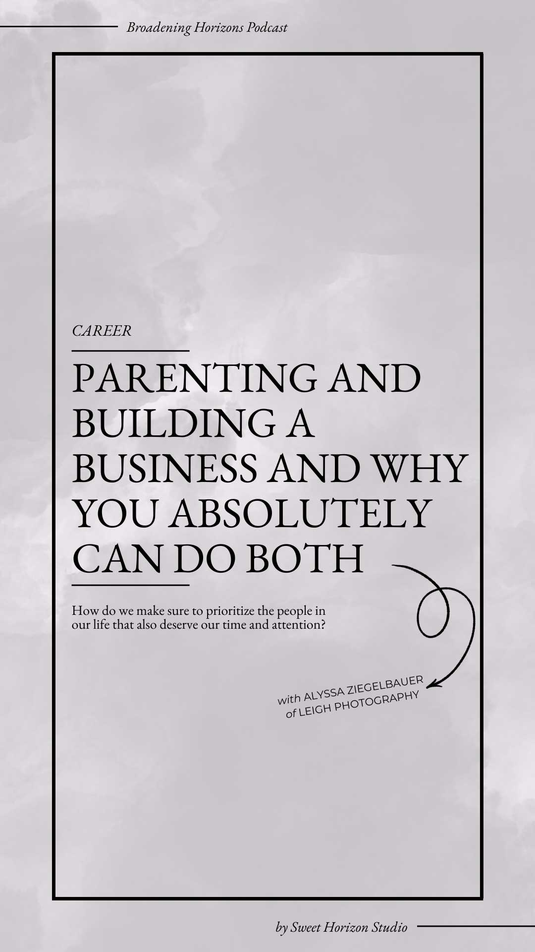 Parenting and Building a Business and Why You Absolutely Can Do Both with Alyssa Ziegelbauer of Leigh Photography from www.sweethorizonblog.com